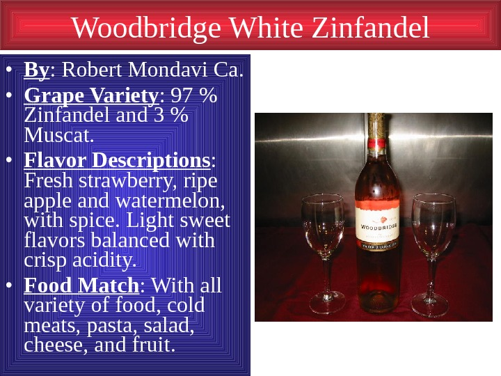 Woodbridge White Zinfandel • By : Robert Mondavi Ca.  • Grape Variety :