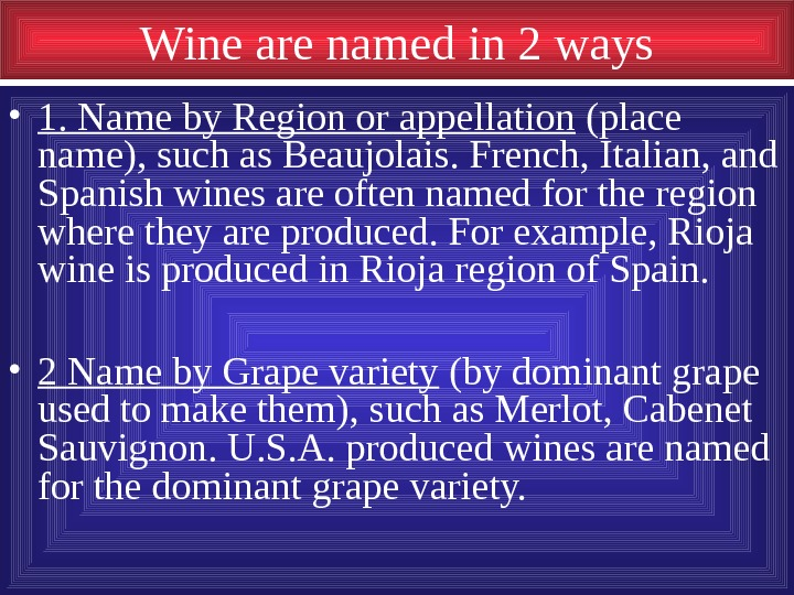 Wine are named in 2 ways • 1. Name by Region or appellation (place