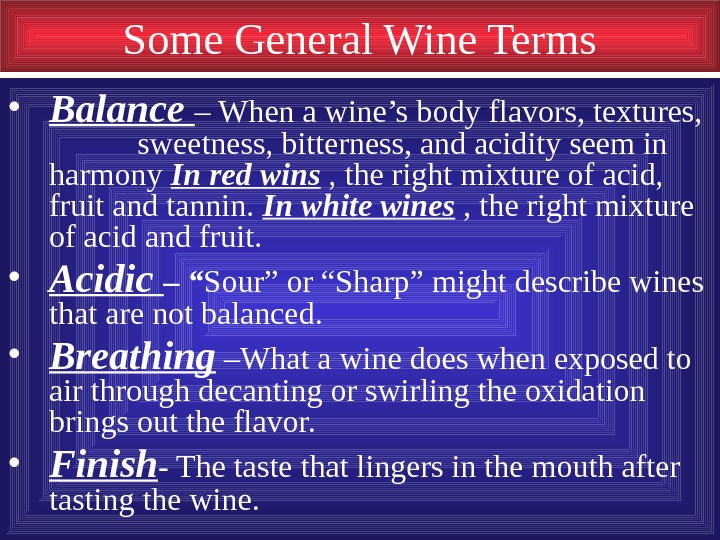 Some General Wine Terms • Balance – When a wine's body flavors, textures,