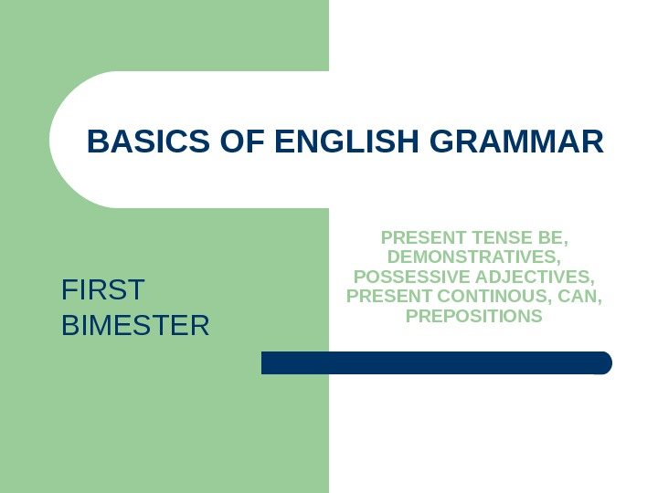 BASICS OF ENGLISH GRAMMAR PRESENT TENSE BE,  DEMONSTRATIVES,  POSSESSIVE ADJECTIVES,  PRESENT CONTINOUS, CAN,
