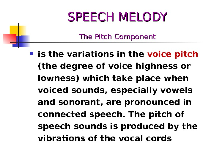 SPEECH MELODY The Pitch Component is the variations in the voice pitch  (the