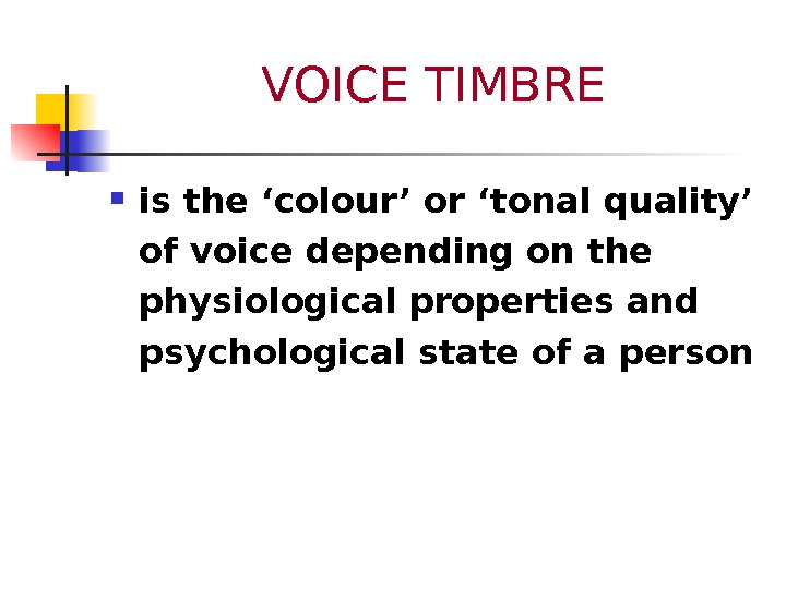 VOICE TIMBRE is the 'colour' or 'tonal quality' of voice depending on the physiological