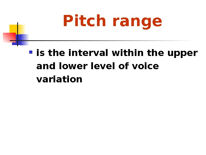 Pitch range  is the interval within the upper and lower level of voice