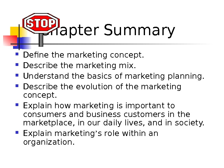 Chapter Summary Define the marketing concept.  Describe the marketing mix.  Understand the