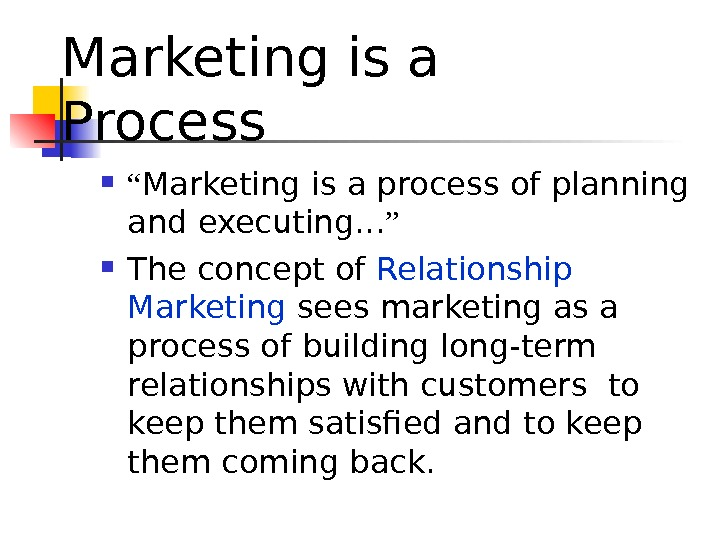 "Marketing is a Process "" Marketing is a process of planning and executing. . . """