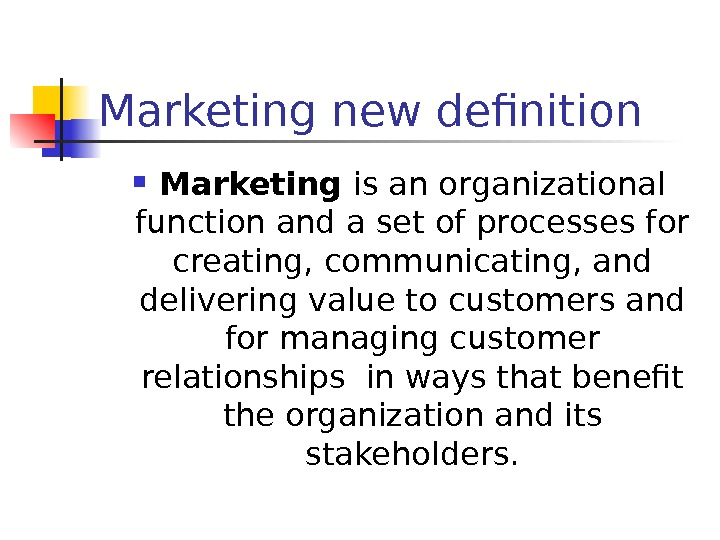 Marketing new definition Marketing is an organizational function and a set of processes for creating, communicating,