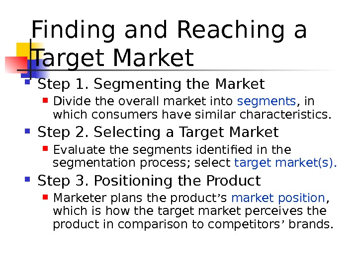 Finding and Reaching a Target Market Step 1. Segmenting the Market Divide the overall market into