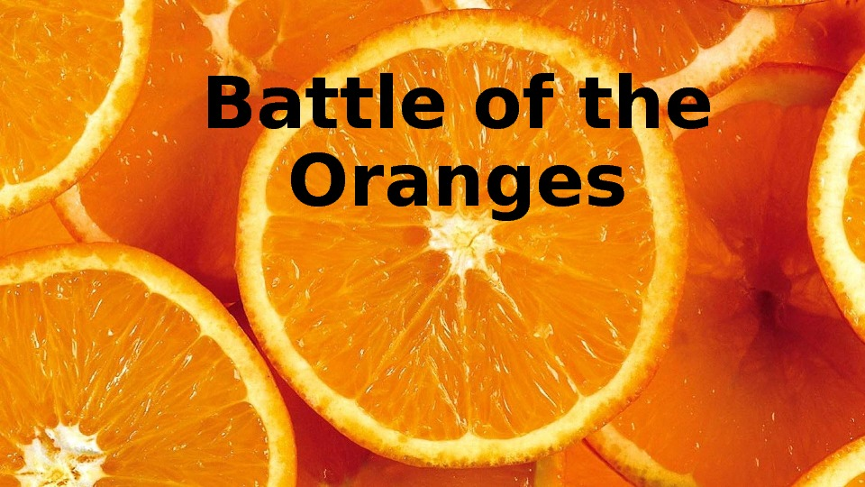 Battle of the Oranges