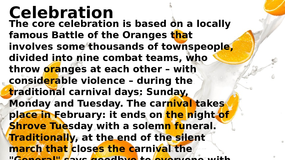 Celebration The core celebration is based on a locally famous Battle of the Oranges that involves
