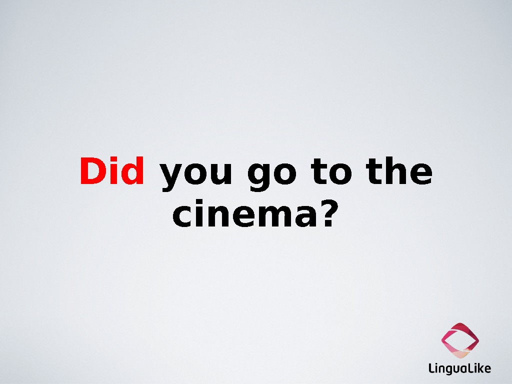Did you go to the cinema?