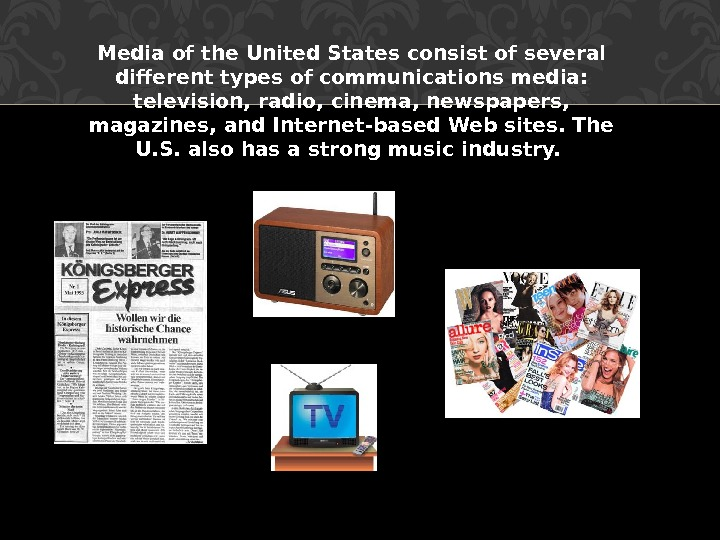 Media of the United States consist of several different types of communications media:  television, radio,