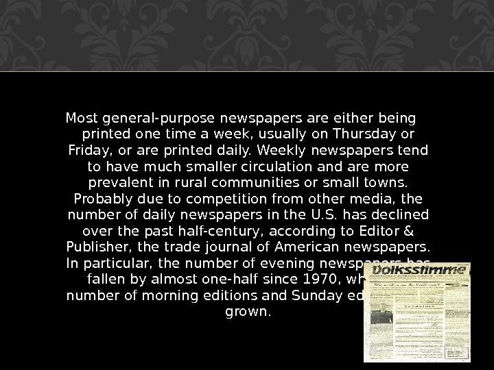 Most general-purpose newspapers are either being printed one time a week, usually on Thursday or Friday,