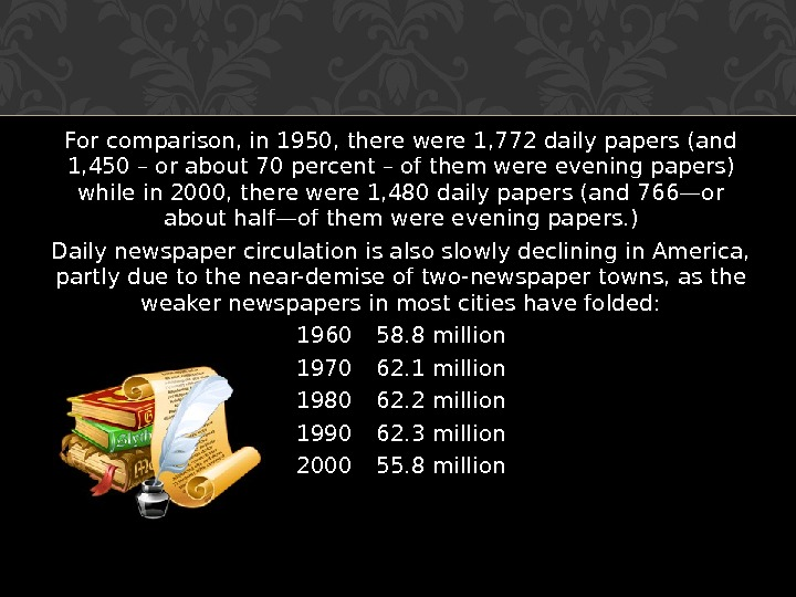 For comparison, in 1950, there were 1, 772 daily papers (and 1, 450 – or about