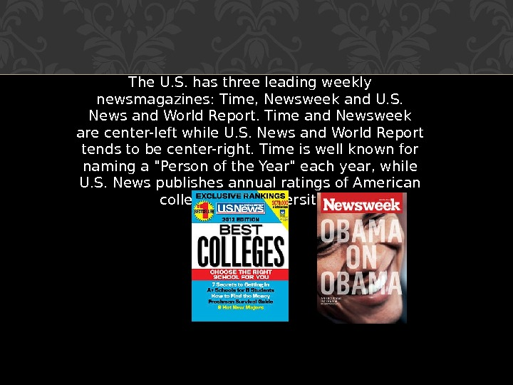 The U. S. has three leading weekly newsmagazines: Time, Newsweek and U. S.  News and