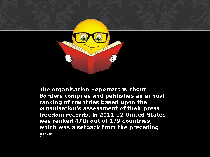 The organisation Reporters Without Borders compiles and publishes an annual ranking of countries based upon the