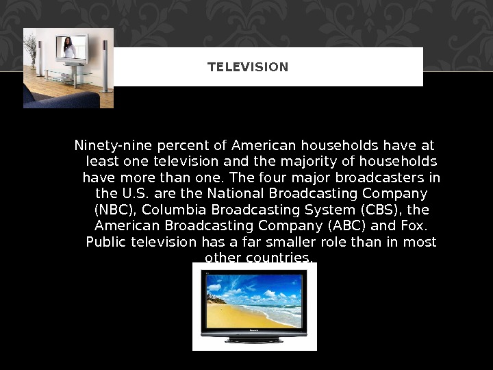 Ninety-nine percent of American households have at least one television and the majority of households have