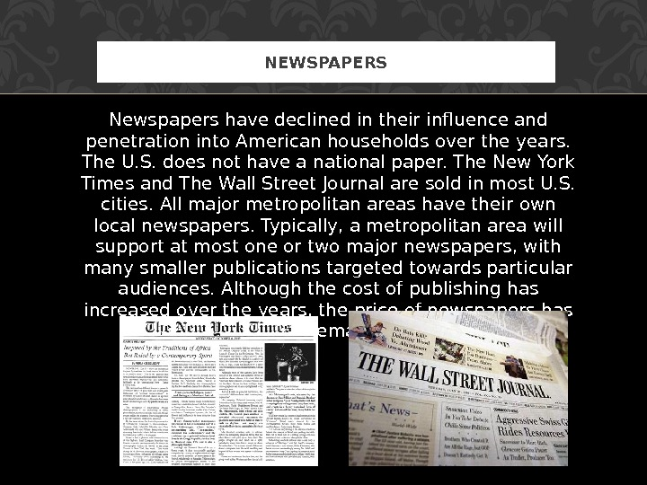 Newspapers have declined in their influence and penetration into American households over the years.  The