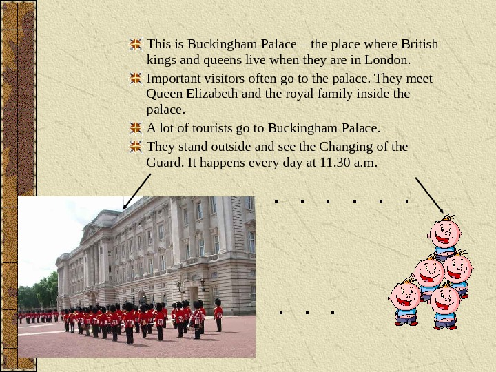This is Buckingham Palace – the place where British kings and queens live when they are
