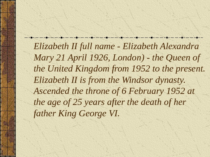 Elizabeth II full name - Elizabeth Alexandra Mary 21 April 1926, London) - the Queen of