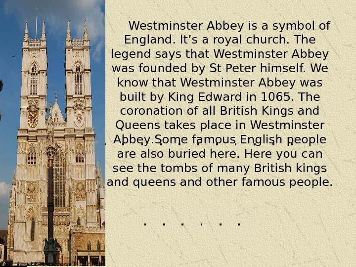 Westminster Abbey is a symbol of England. It's a royal church. The legend says that