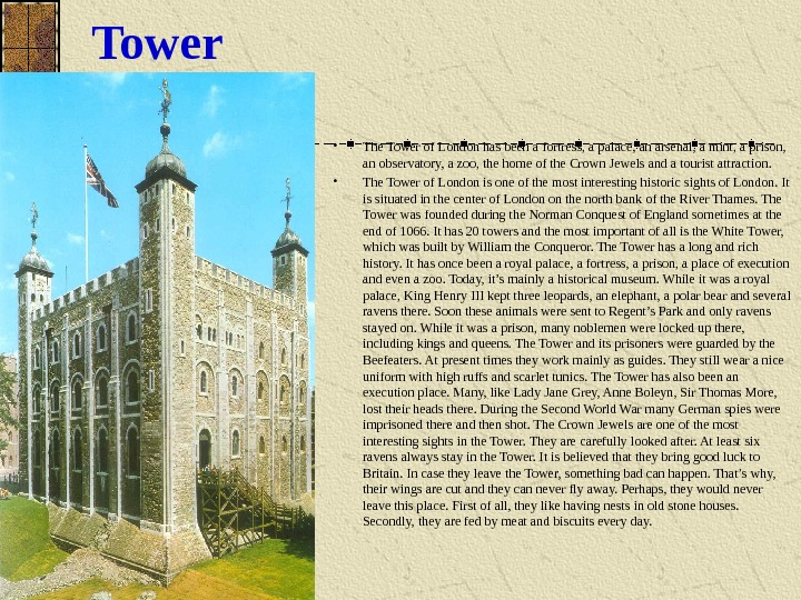 Tower • The Tower of London has been a fortress, a palace, an arsenal, a mint,
