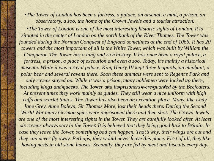 • The Tower of London has been a fortress, a palace, an arsenal, a mint,