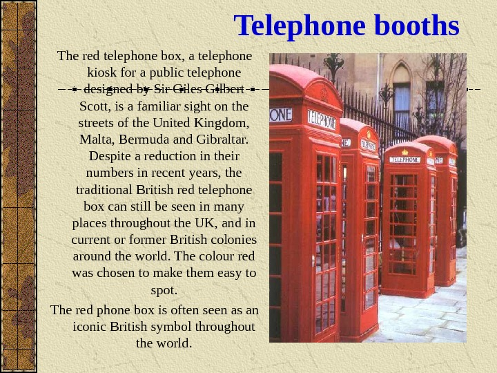 Telephone booths The red telephone box, a telephone kiosk for a public telephone designed by Sir