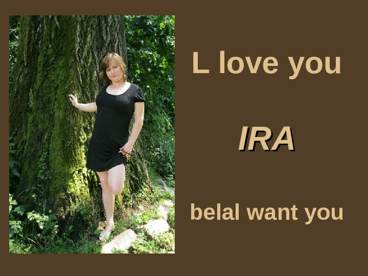 L love you IRAIRA belal want you