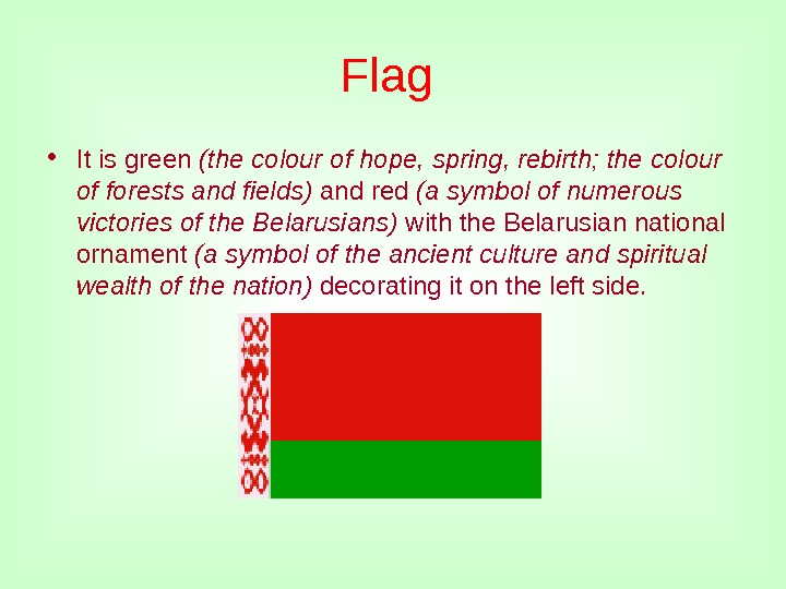 Flag  • It is green (the colour of hope, spring, rebirth; the colour