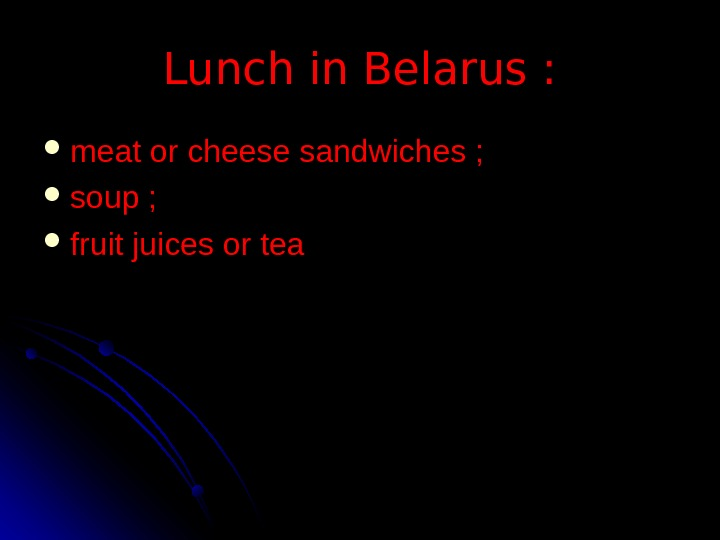 Lunch in Belarus :  meat or cheese sandwiches ;  soup ;