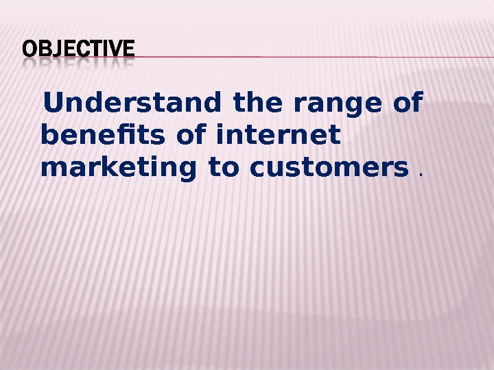 Understand the range of benefits of internet marketing to customers .