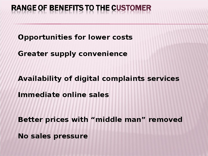 Opportunities for lower costs Greater supply convenience Availability of digital complaints services Immediate online sales Better
