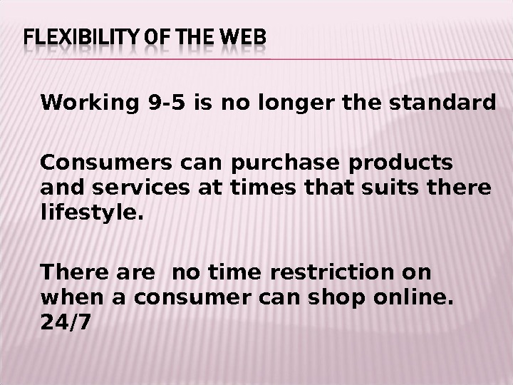 Working 9 -5 is no longer the standard Consumers can purchase products and services at times