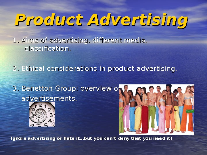 Product Advertising  1. Aims of advertising, different media,  classification. 2. Ethical considerations in product