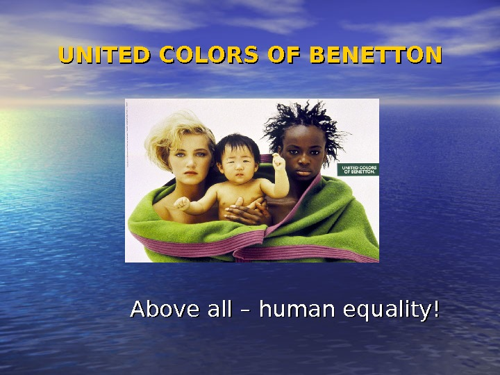 Above all – human equality!UNITED COLORS OF BENETTON