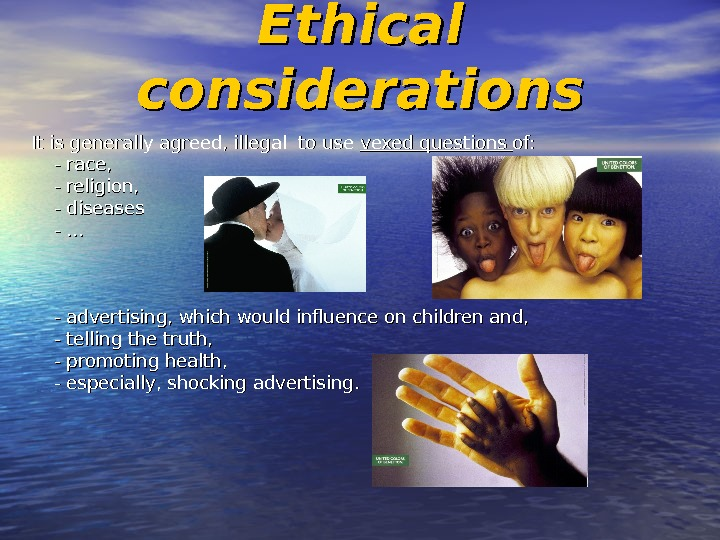 Ethical considerations  It is generally agreed, illegal to use vexed questions of:  - race,
