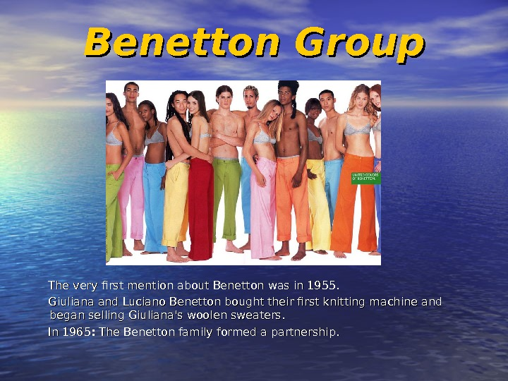 Benetton Group  The very first mention about Benetton was in 1955.   Giuliana and