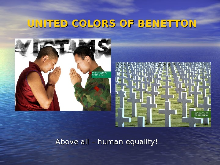 UNITED COLORS OF BENETTON Above all – human equality!