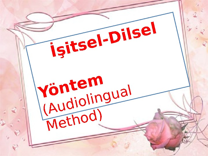 İşitsel-D ilsel   Yöntem  (Audiolingual Method)