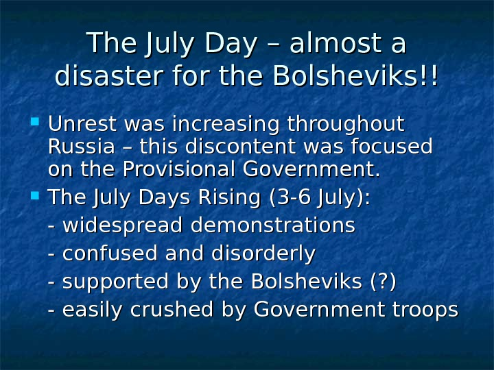 The July Day – almost a disaster for the Bolsheviks!! Unrest was increasing throughout Russia –