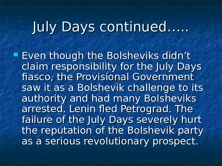 July Days continued…. .  Even though the Bolsheviks didn't claim responsibility for the July Days