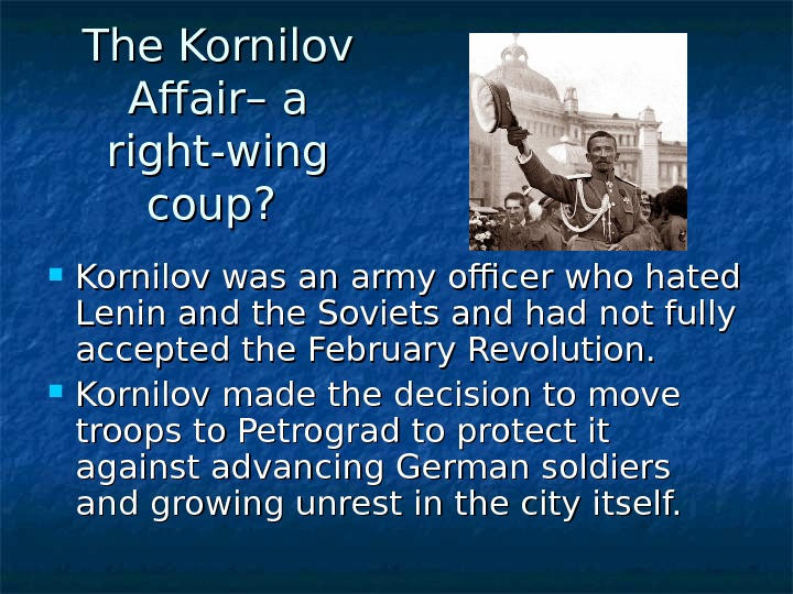 The Kornilov Affair– a right-wing coup?  Kornilov was an army officer who hated Lenin and