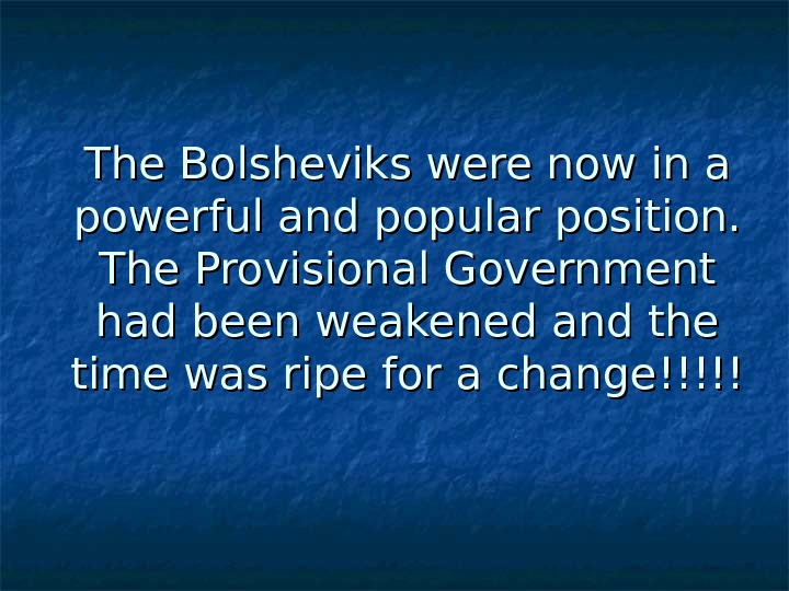 The Bolsheviks were now in a powerful and popular position.  The Provisional Government had been