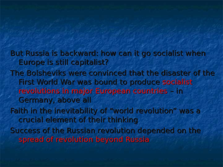 But Russia is backward: how can it go socialist when Europe is still capitalist? The Bolsheviks