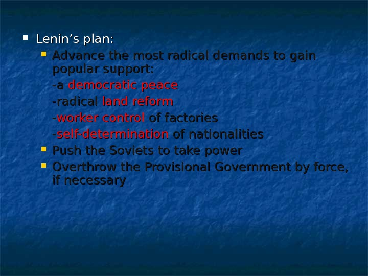 Lenin's plan:  Advance the most radical demands to gain popular support: -a -a democratic