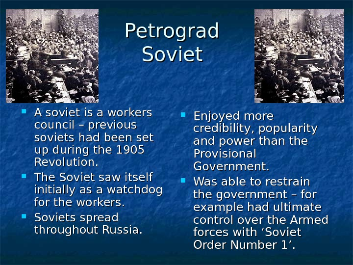 Petrograd Soviet A soviet is a workers council – previous soviets had been set up during