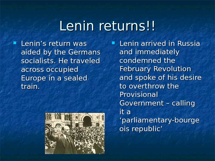 Lenin returns!! Lenin's return was aided by the Germans  socialists. He traveled across occupied Europe