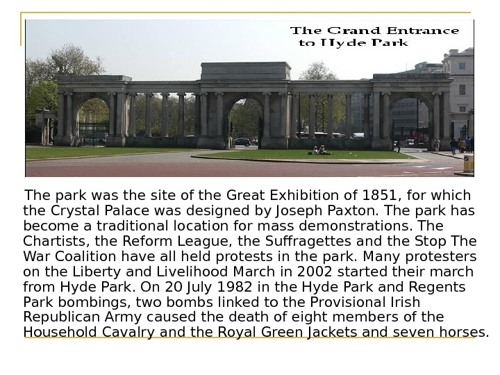 The park was the site of the Great Exhibition of 1851, for which