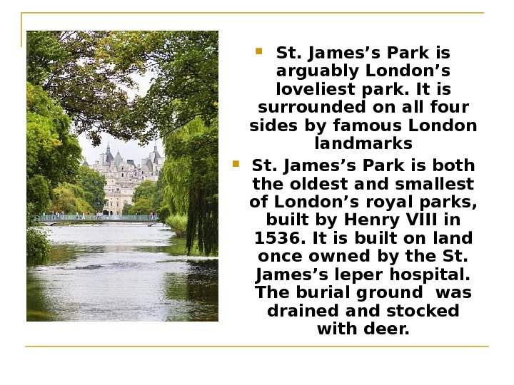St. James's Park is arguably London's loveliest park. It is surrounded on all four