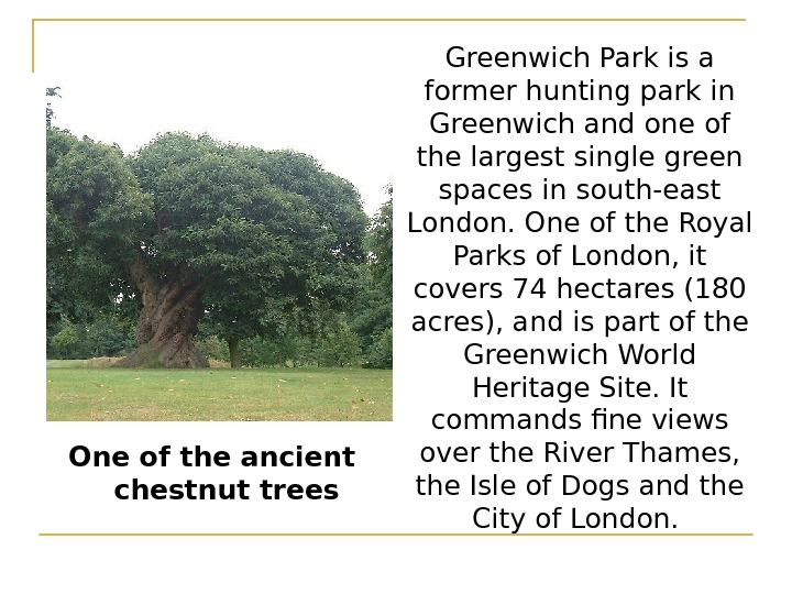 Greenwich Park is a former hunting park in Greenwich and one of the largest